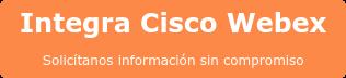 Integra Cisco Webex Solicítanos información sin compromiso