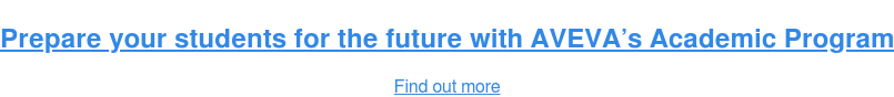 Prepare your students for the future with AVEVA's Academic Program Find out more