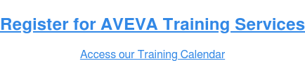 Register for AVEVA Training Services Access our Training Calendar