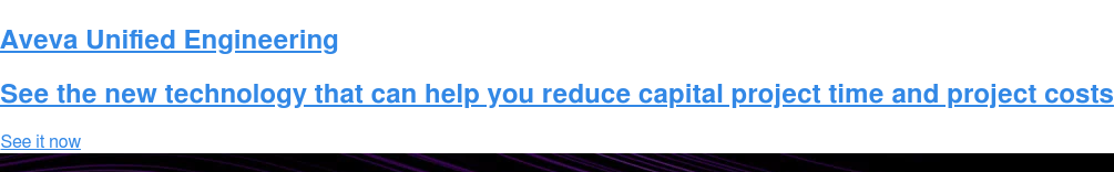 Aveva Unified Engineering  See the new technology that can help you reduce capital project time and  project costs See it now   <https://sw.aveva.com/engineer-procure-construct/unified-engineering>
