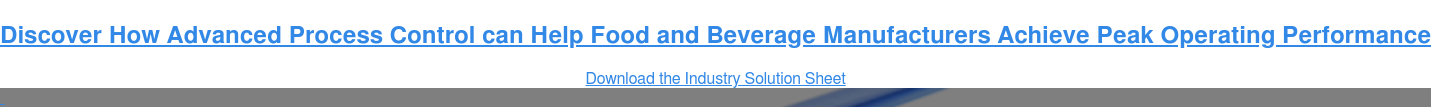 Discover How Advanced Process Control can Help Food and Beverage Manufacturers  Achieve Peak Operating Performance Download the Industry Solution Sheet