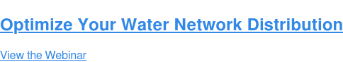 Optimize Your Water Network Distribution View the Webinar