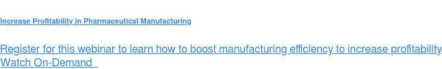 Increase Profitability in Pharmaceutical Manufacturing  Register for this webinar to learn how to boost manufacturing efficiency to  increase profitability Watch On-Demand &nbsp;   <https://sw.aveva.com/webinars/increasing-profitability-in-pharmaceutical-manufacturing>