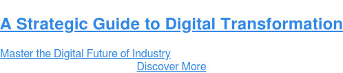 A Strategic Guide to Digital Transformation  Master the Digital Future of Industry Discover More