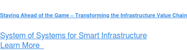 Staying Ahead of the Game – Transforming the Infrastructure Value Chain  System of Systems for Smart Infrastructure Learn More &nbsp;   <https://sw.aveva.com/smart-infrastructure-requires-systems-thinking>