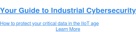 Your Guide to Industrial Cybersecurity  How to protect your critical data in the IIoT age Learn More