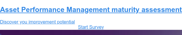 Asset Performance Management maturity assessment  Discover you improvement potential Start Survey