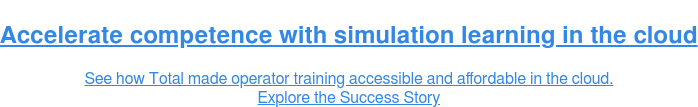 Accelerate competence with simulation learning in the cloud  See how Total made operator training accessible and affordable in the cloud. Explore the Success Story