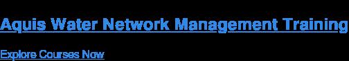 Aquis Water Network Management Training Explore Courses Now