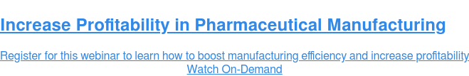 Increase Profitability in Pharmaceutical Manufacturing  Register for this webinar to learn how to boost manufacturing efficiency and  increase profitability Watch On-Demand