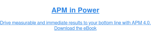 APM in Power  Drive measurable and immediate results to your bottom line with APM 4.0. Download the eBook