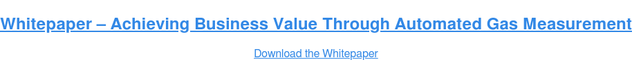 Whitepaper – Achieving Business Value Through Automated Gas Measurement Download the Whitepaper