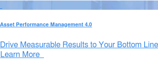 Asset Performance Management 4.0  Drive Measurable Results to Your Bottom Line Learn More &nbsp;  <https://sw.aveva.com/asset-performance-management-4-0>
