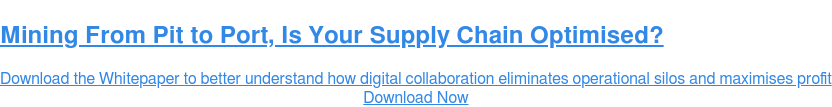 Mining From Pit to Port, Is Your Supply Chain Optimised?  Download the Whitepaper to better understand how digital collaboration  eliminates operational silos and maximises profit Download Now