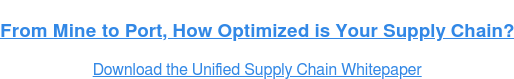 From Mine to Port, How Optimized is Your Supply Chain? Download the Unified Supply Chain Whitepaper