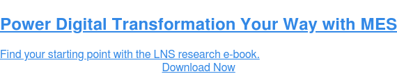 Power Digital Transformation Your Way with MES  Find your starting point with the LNS research e-book. Download Now