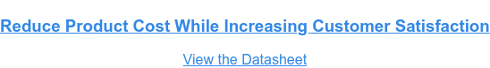 Reduce Product Cost While Increasing Customer Satisfaction View the Datasheet