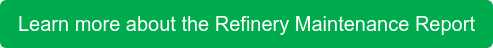 Learn more about the Refinery Maintenance Report