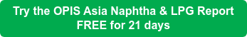 Try the OPIS Asia Naphtha & LPG Report  FREE for 21 days