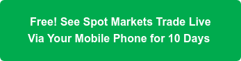 Free! See Spot Markets Trade Live Via Your Mobile Phone for 10 Days
