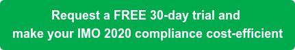 Request a FREE 30-day trial and  make your IMO 2020 compliance cost-efficient