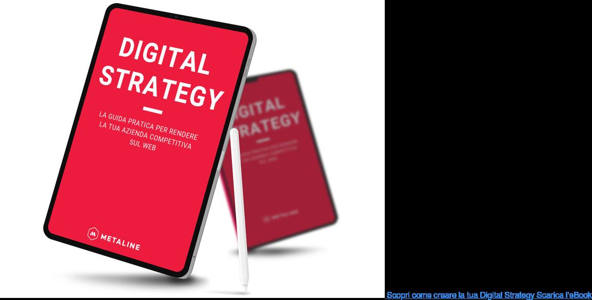Scopri come creare la tua Digital Strategy Scarica l'eBook