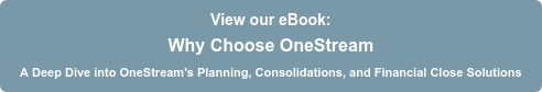 View our eBook: Why Choose OneStream A Deep Dive into OneStream's Planning, Consolidations, and Financial Close  Solutions