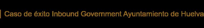 Caso de éxito Inbound Government Ayuntamiento de Huelva
