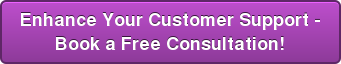 Enhance Your Customer Support - Book a Free Consultation!