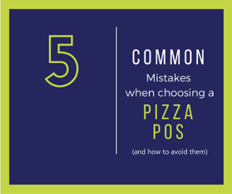 5 Common Mistakes in Choosing a Pizza POS