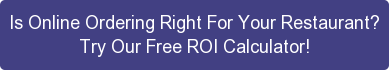Is Online Ordering Right For Your Restaurant? Try Our Free ROI Calculator!