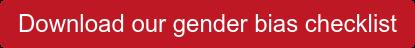 Download our gender bias checklist