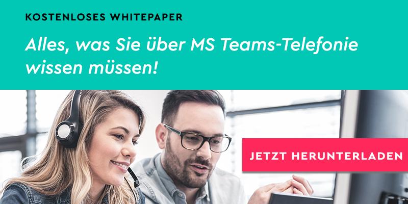 Kostenloses Whitepaper: Alles Wissenswerte zu Microsoft Teams-Telefonie