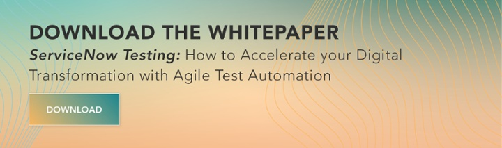 ServiceNow Testing How to Accelerate Your Digital Transformation with Agile Test Automation