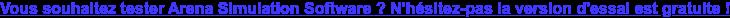 Vous souhaitez tester Arena Simulation Software ? N'hésitez-pas la version  d'essai est gratuite !