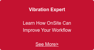 Vibration Expert  Learn How OnSite Can  Improve Your Workflow     See More>