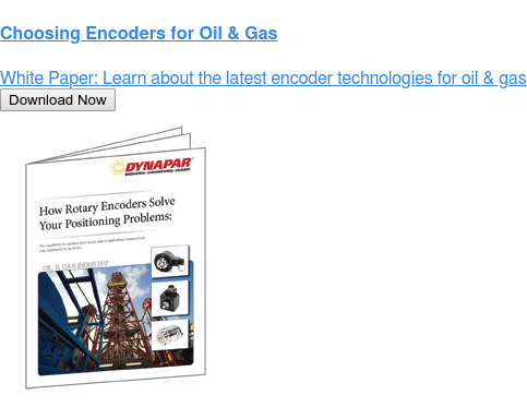 Choosing Encoders for Oil & Gas  White Paper: Learn about the latest encoder technologies for oil & gas Download Now