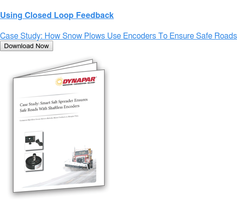 Using Closed Loop Feedback  Case Study: How Snow Plows Use Encoders To Ensure Safe Roads Download Now