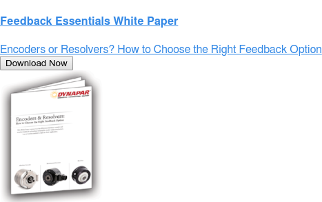 Feedback Essentials White Paper  Encoders or Resolvers? How to Choose the Right Feedback Option Download Now
