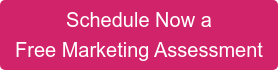 Schedule Now a  Free Marketing Assessment