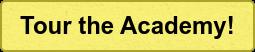 Tour the Academy!