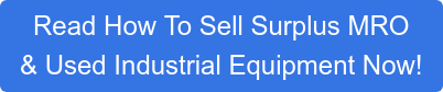 Read How To Sell Surplus MRO  & Used Industrial Equipment Now!