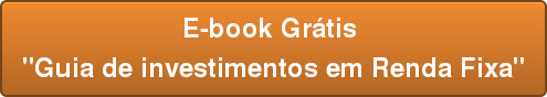 """E-book Grátis  """"Guia de investimentos em Renda Fixa"""""""