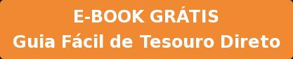 E-BOOK GRÁTIS Guia Fácil de Tesouro Direto