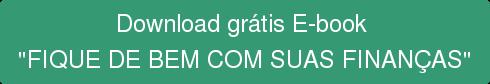 """Download grátisE-book  """"FIQUE DE BEM COM SUAS FINANÇAS"""""""