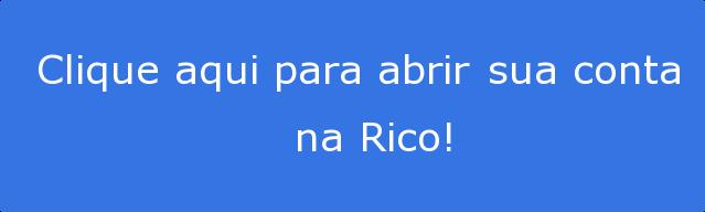 Clique aqui para abrir sua conta         na Rico!