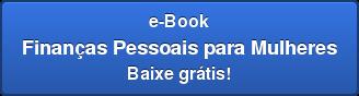e-Book Finanças Pessoais para Mulheres Baixe grátis!