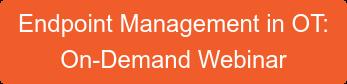 Endpoint Management in OT:  On-Demand Webinar