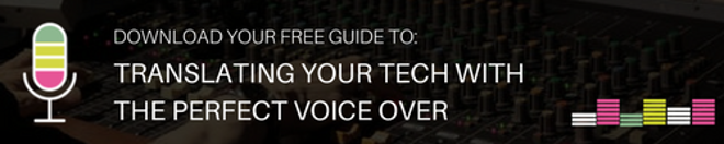 Download your free guide to: Translating your tech with the perfect voice over