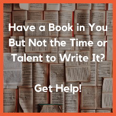 Have a book in you but not the time or talent to write it? Get help!
